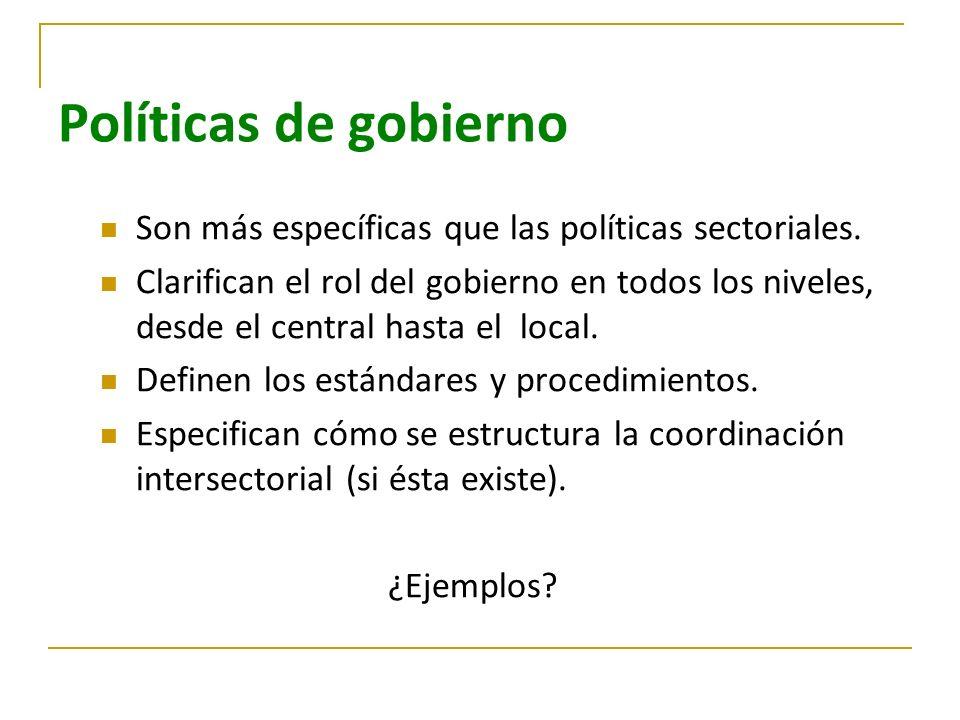 Políticas de gobierno Son más específicas que las políticas sectoriales.