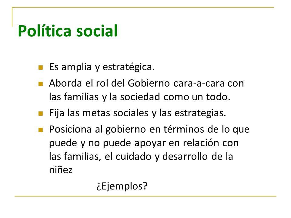 Política social Es amplia y estratégica.