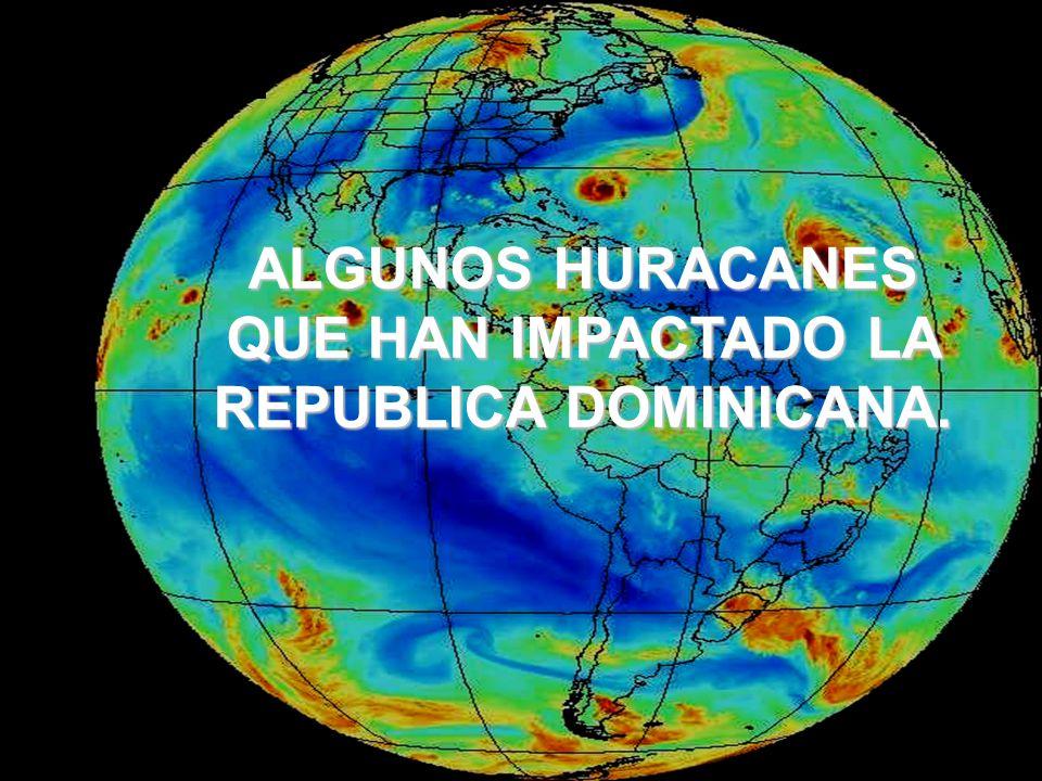 ALGUNOS HURACANES QUE HAN IMPACTADO LA REPUBLICA DOMINICANA.