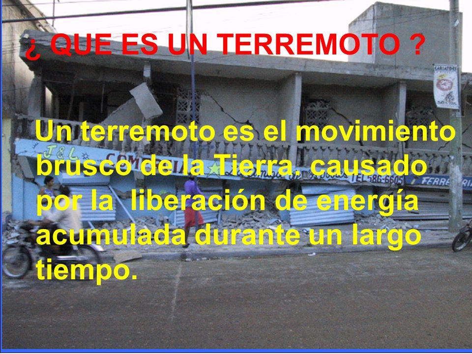 ¿ QUE ES UN TERREMOTO . Un terremoto es el movimiento brusco de la Tierra.