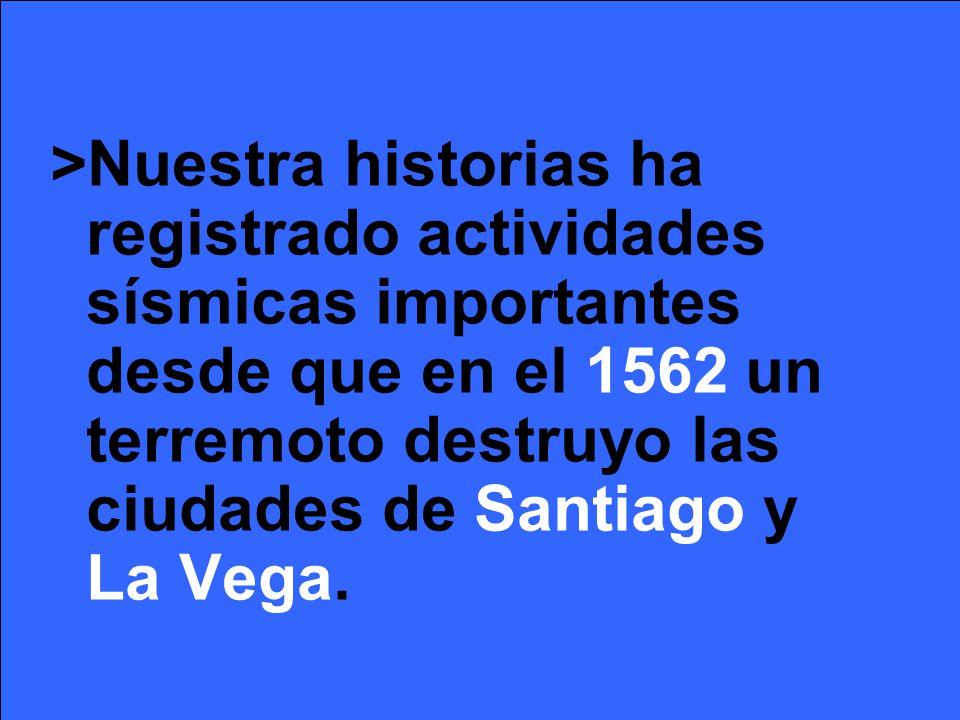 >Nuestra historias ha registrado actividades sísmicas importantes desde que en el 1562 un terremoto destruyo las ciudades de Santiago y La Vega.