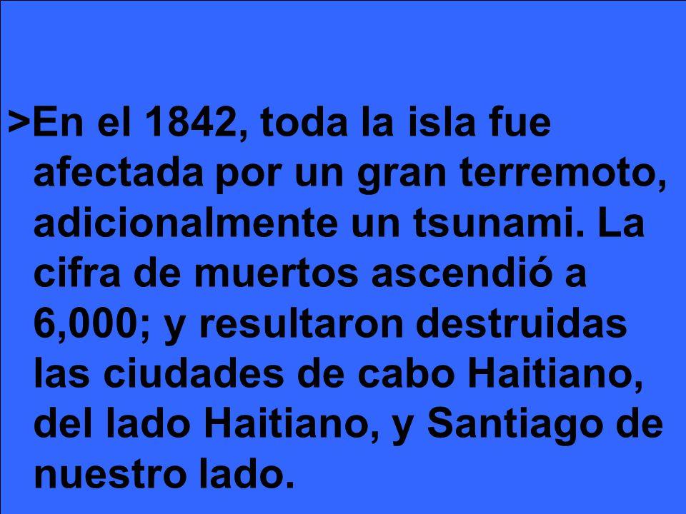 >En el 1842, toda la isla fue afectada por un gran terremoto, adicionalmente un tsunami.