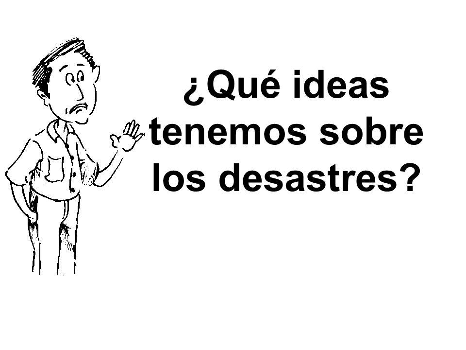 ¿Qué ideas tenemos sobre los desastres