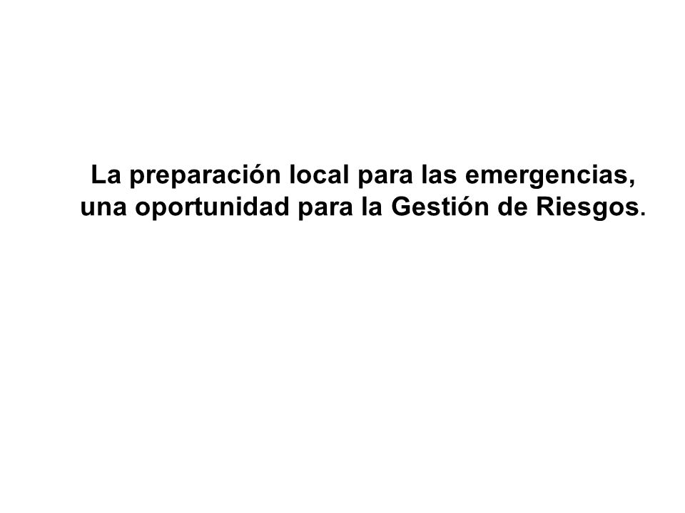 La preparación local para las emergencias,