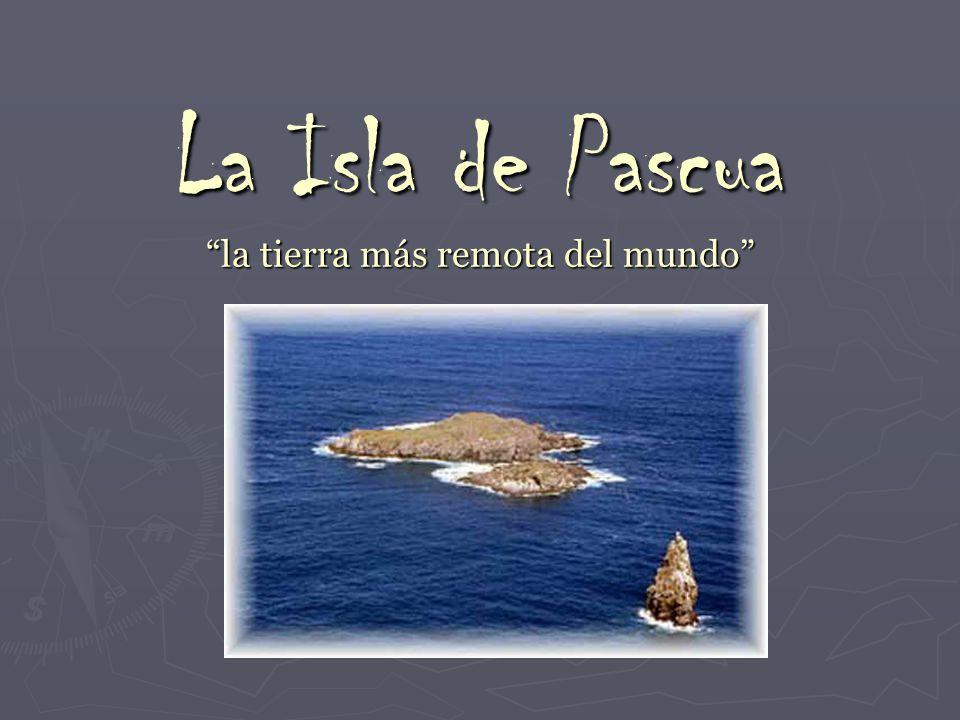 La Isla de Pascua la tierra más remota del mundo