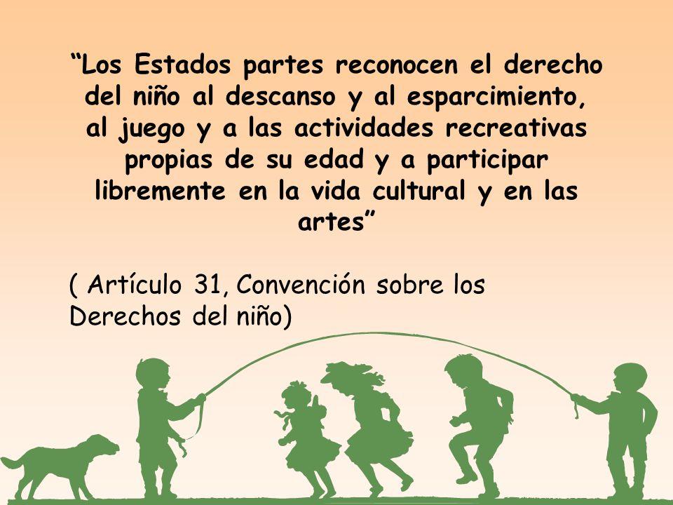 Los Estados partes reconocen el derecho del niño al descanso y al esparcimiento, al juego y a las actividades recreativas propias de su edad y a participar libremente en la vida cultural y en las artes