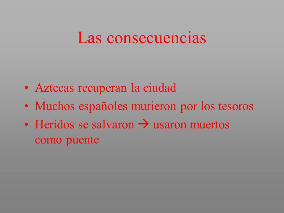 Las consecuencias Aztecas recuperan la ciudad