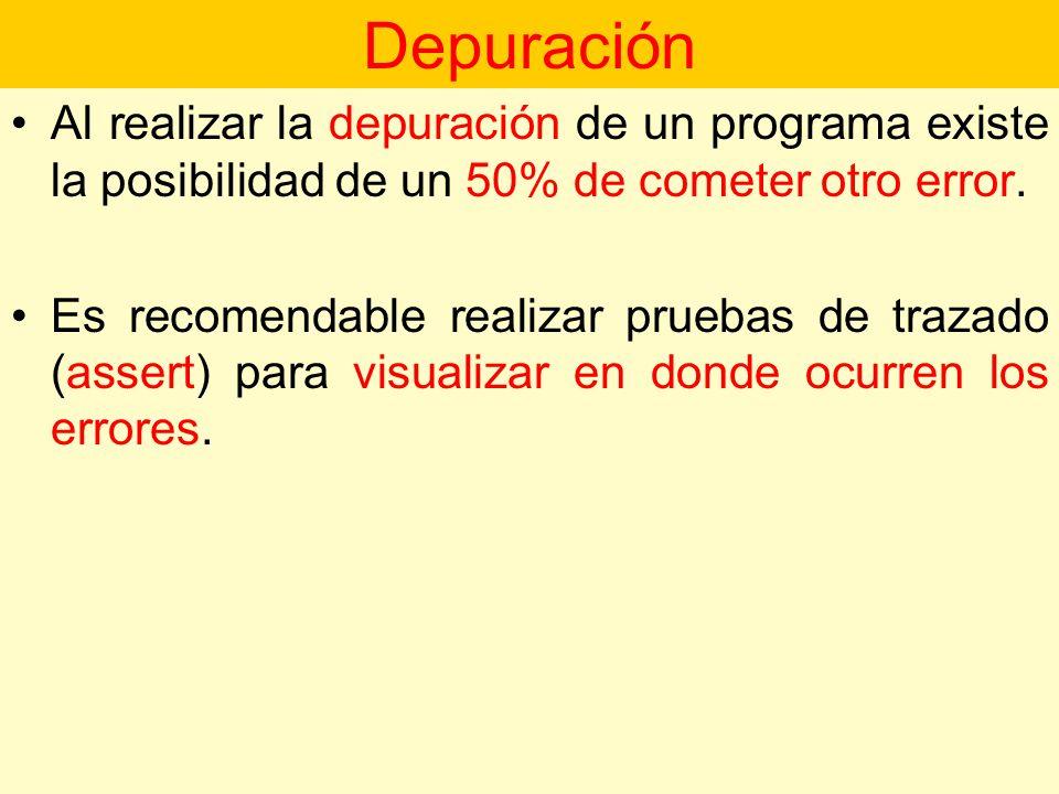 Depuración Al realizar la depuración de un programa existe la posibilidad de un 50% de cometer otro error.