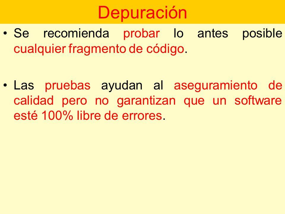 Depuración Se recomienda probar lo antes posible cualquier fragmento de código.