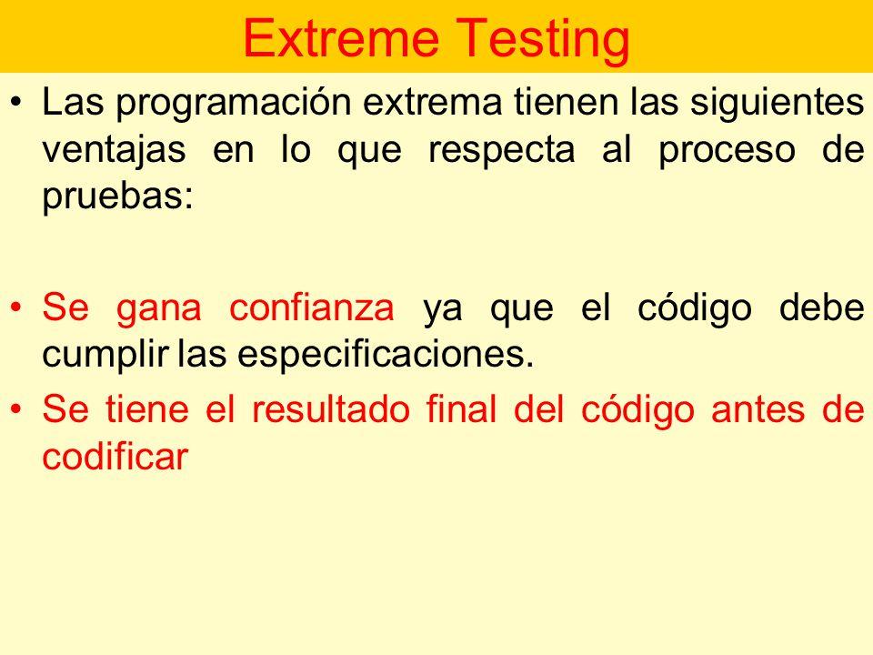 Extreme Testing Las programación extrema tienen las siguientes ventajas en lo que respecta al proceso de pruebas: