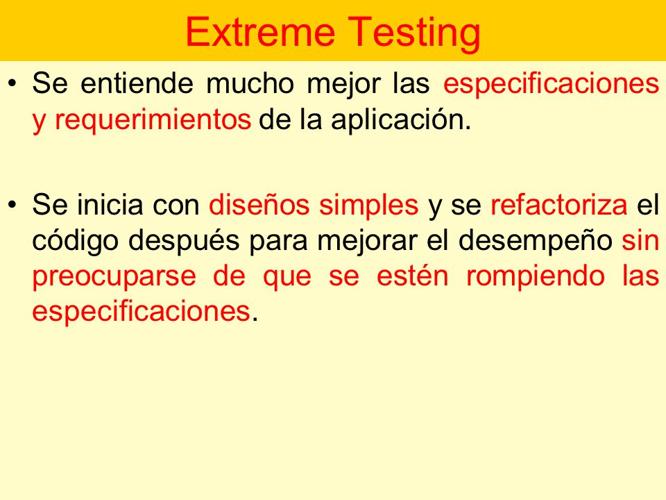 Extreme Testing Se entiende mucho mejor las especificaciones y requerimientos de la aplicación.