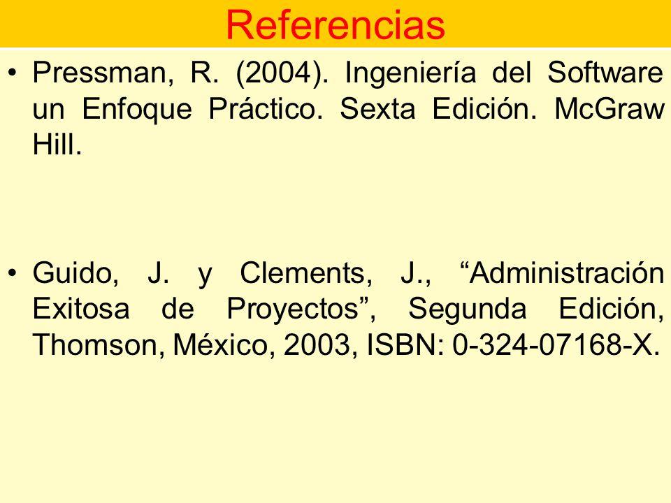 Referencias Pressman, R. (2004). Ingeniería del Software un Enfoque Práctico. Sexta Edición. McGraw Hill.