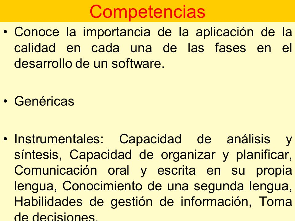 Competencias Conoce la importancia de la aplicación de la calidad en cada una de las fases en el desarrollo de un software.