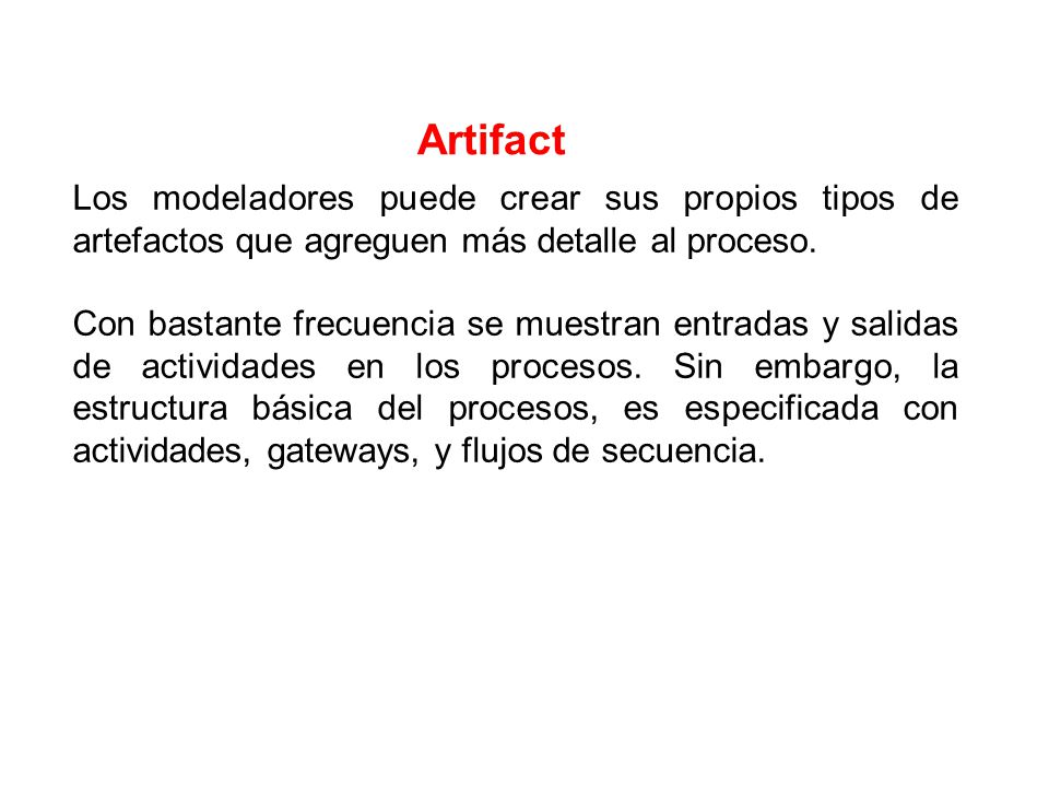 Artifact Los modeladores puede crear sus propios tipos de artefactos que agreguen más detalle al proceso.