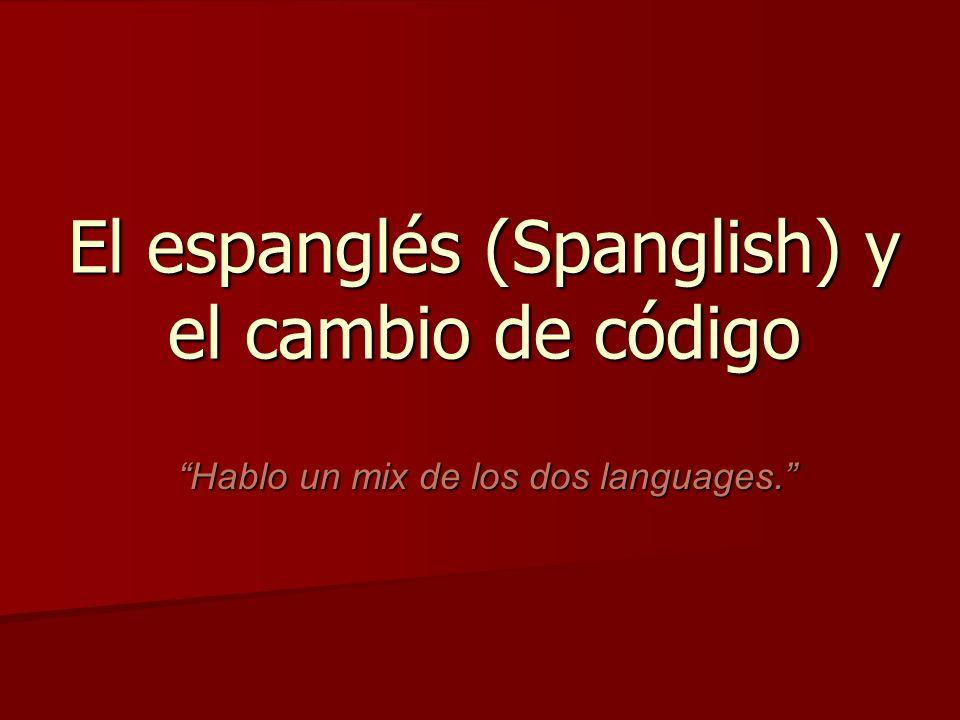 El espanglés (Spanglish) y el cambio de código