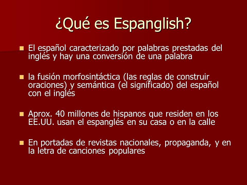 ¿Qué es Espanglish El español caracterizado por palabras prestadas del inglés y hay una conversión de una palabra.