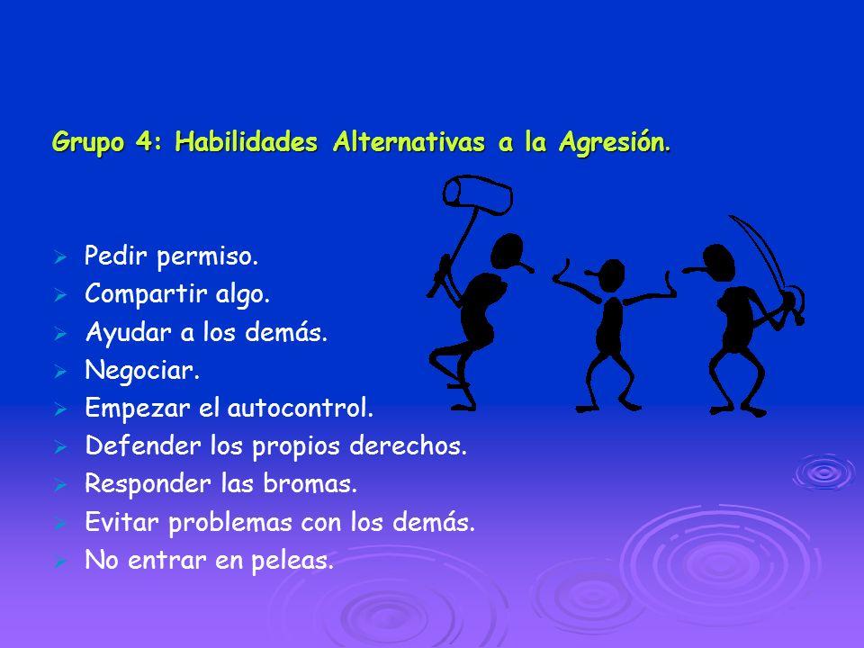 Grupo 4: Habilidades Alternativas a la Agresión.