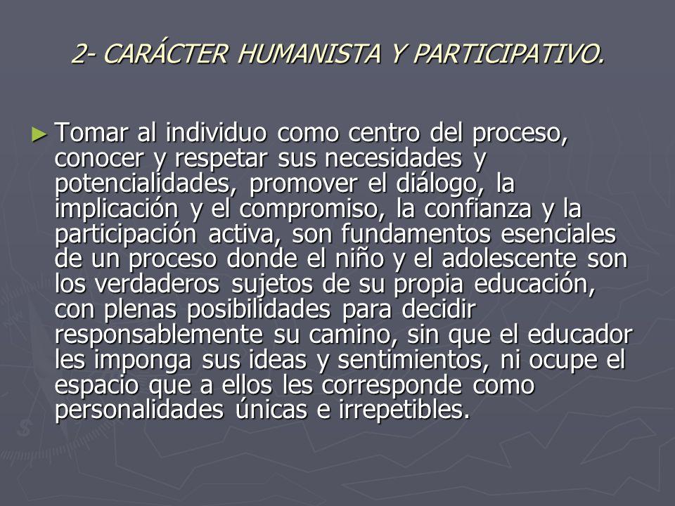 2- CARÁCTER HUMANISTA Y PARTICIPATIVO.