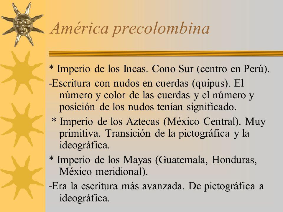 América precolombina * Imperio de los Incas. Cono Sur (centro en Perú).
