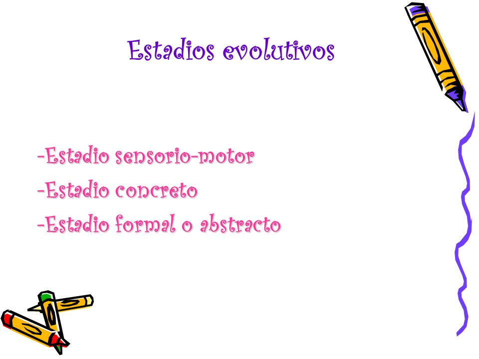 Estadios evolutivos -Estadio sensorio-motor -Estadio concreto