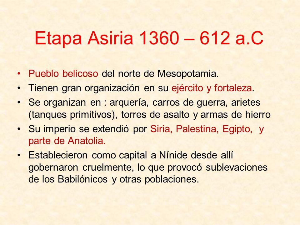 Etapa Asiria 1360 – 612 a.C Pueblo belicoso del norte de Mesopotamia.