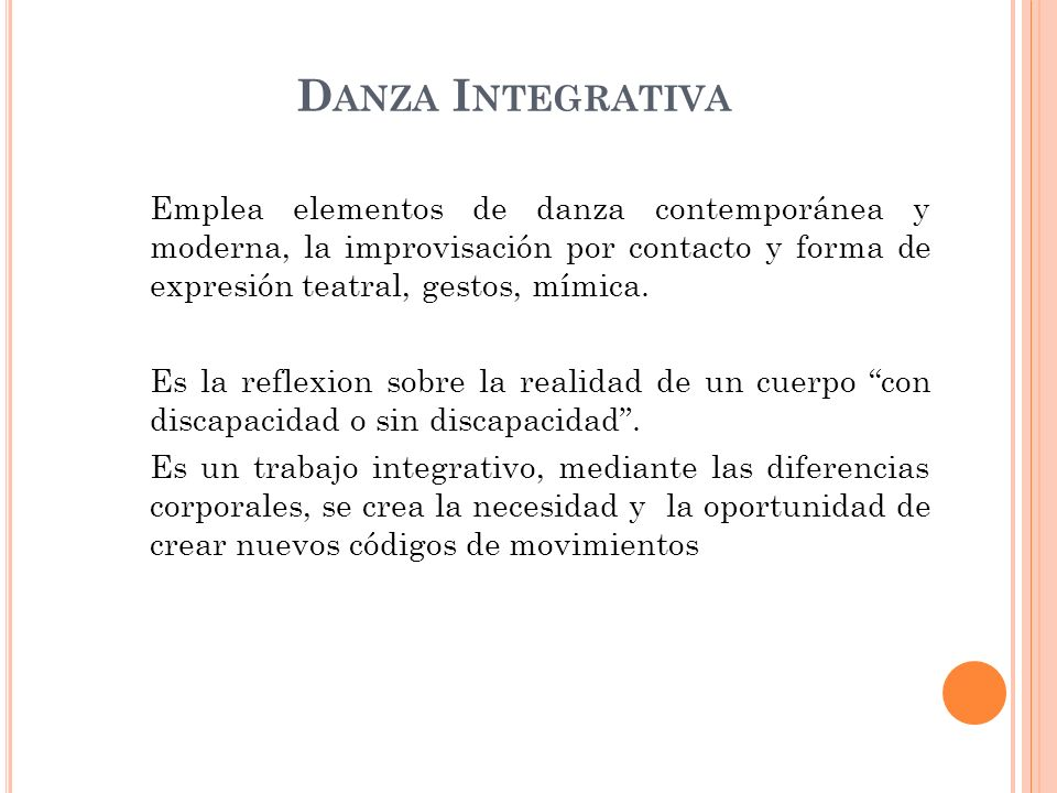 Danza Integrativa Emplea elementos de danza contemporánea y moderna, la improvisación por contacto y forma de expresión teatral, gestos, mímica.