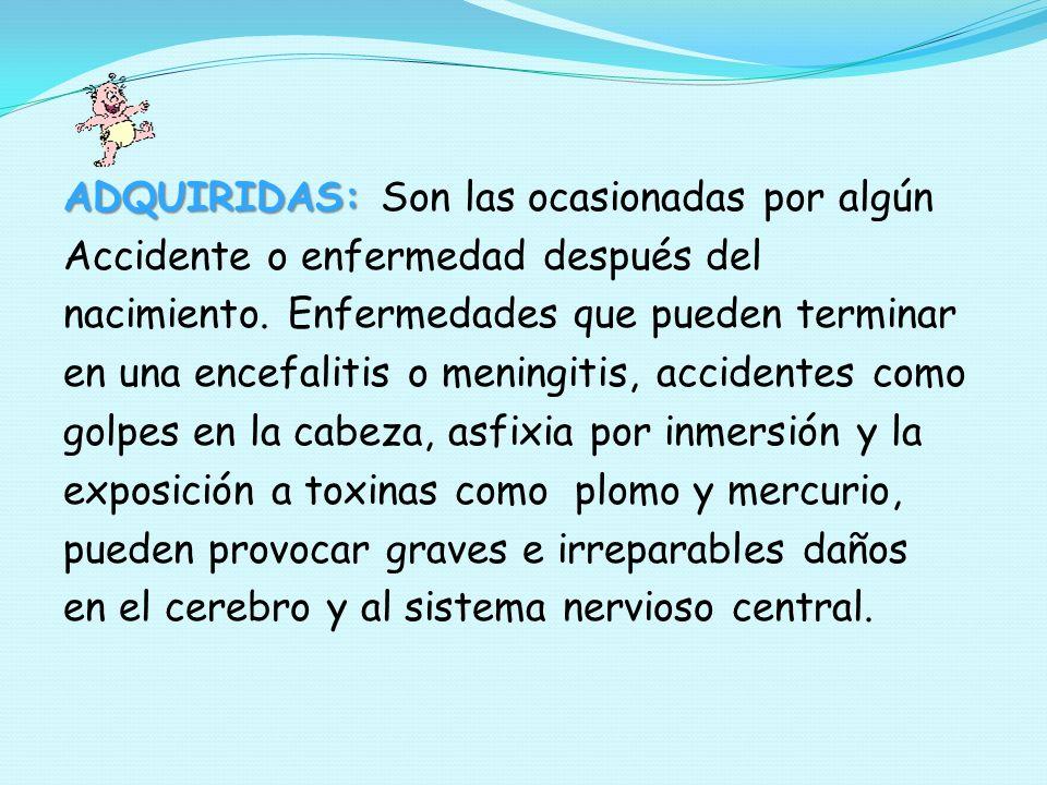 ADQUIRIDAS: Son las ocasionadas por algún Accidente o enfermedad después del nacimiento.