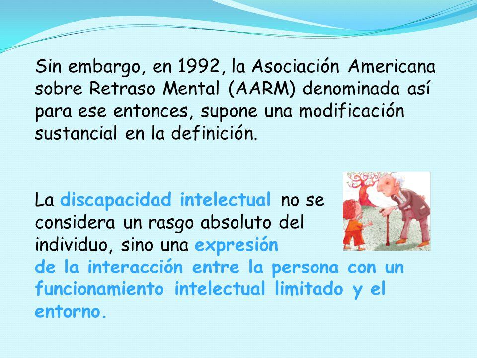 Sin embargo, en 1992, la Asociación Americana sobre Retraso Mental (AARM) denominada así para ese entonces, supone una modificación sustancial en la definición.