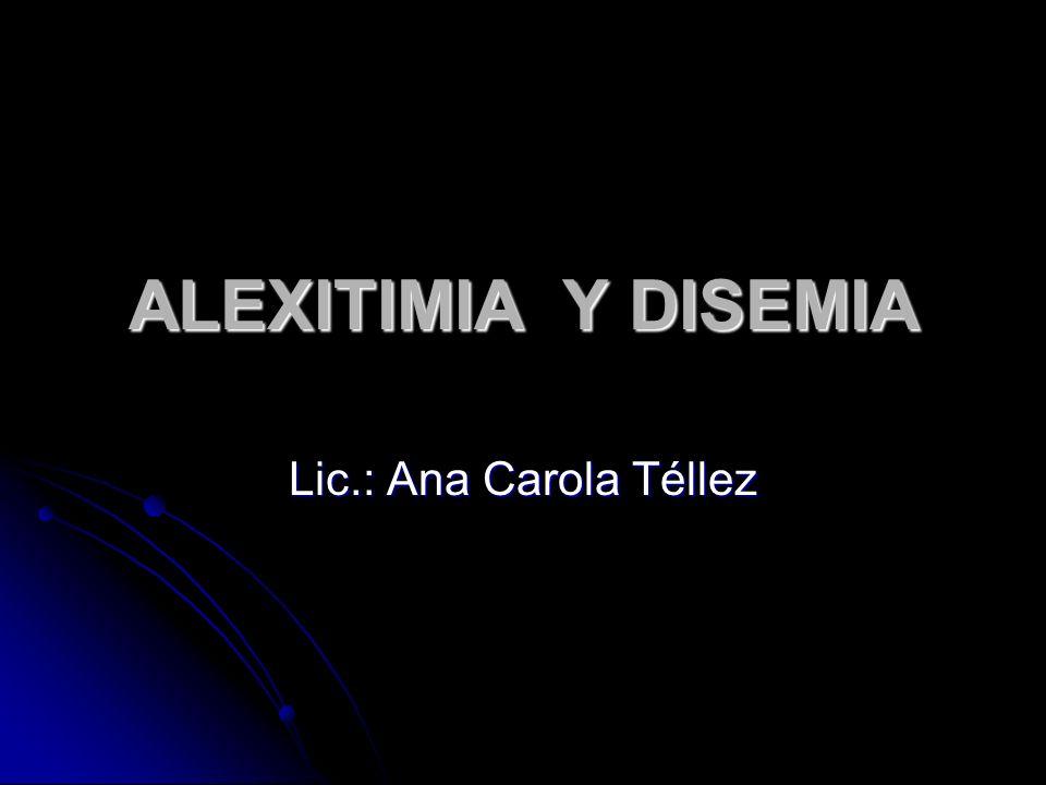 ALEXITIMIA Y DISEMIA Lic.: Ana Carola Téllez