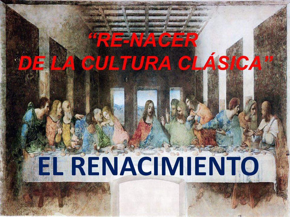 RE-NACER DE LA CULTURA CLÁSICA EL RENACIMIENTO
