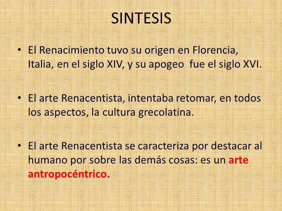 SINTESIS El Renacimiento tuvo su origen en Florencia, Italia, en el siglo XIV, y su apogeo fue el siglo XVI.