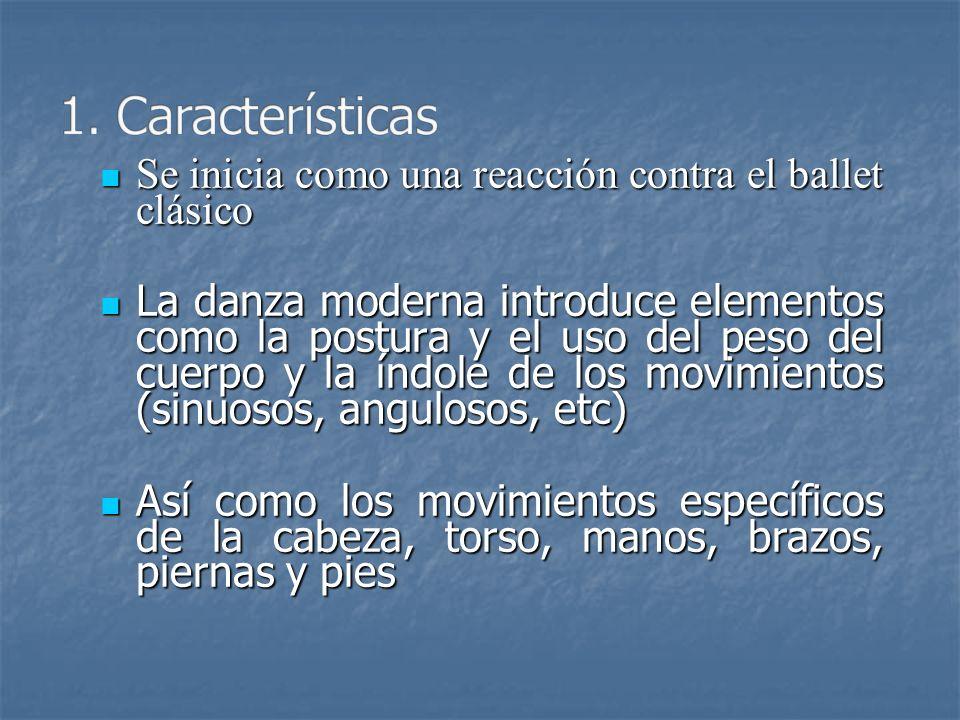 1. Características Se inicia como una reacción contra el ballet clásico.
