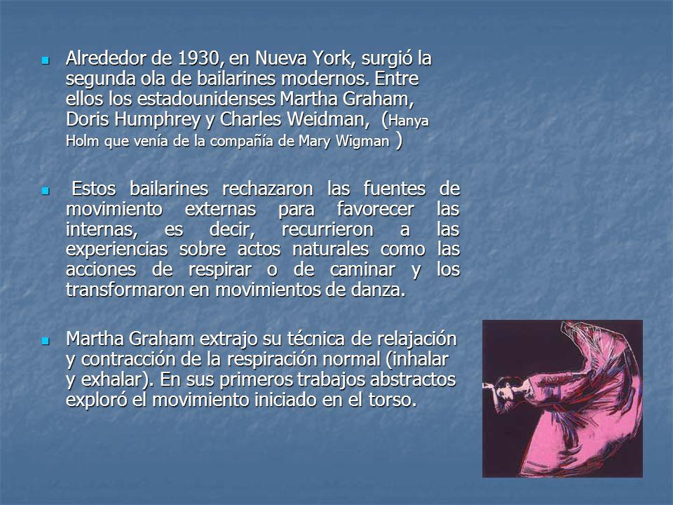 Alrededor de 1930, en Nueva York, surgió la segunda ola de bailarines modernos. Entre ellos los estadounidenses Martha Graham, Doris Humphrey y Charles Weidman, (Hanya Holm que venía de la compañía de Mary Wigman )
