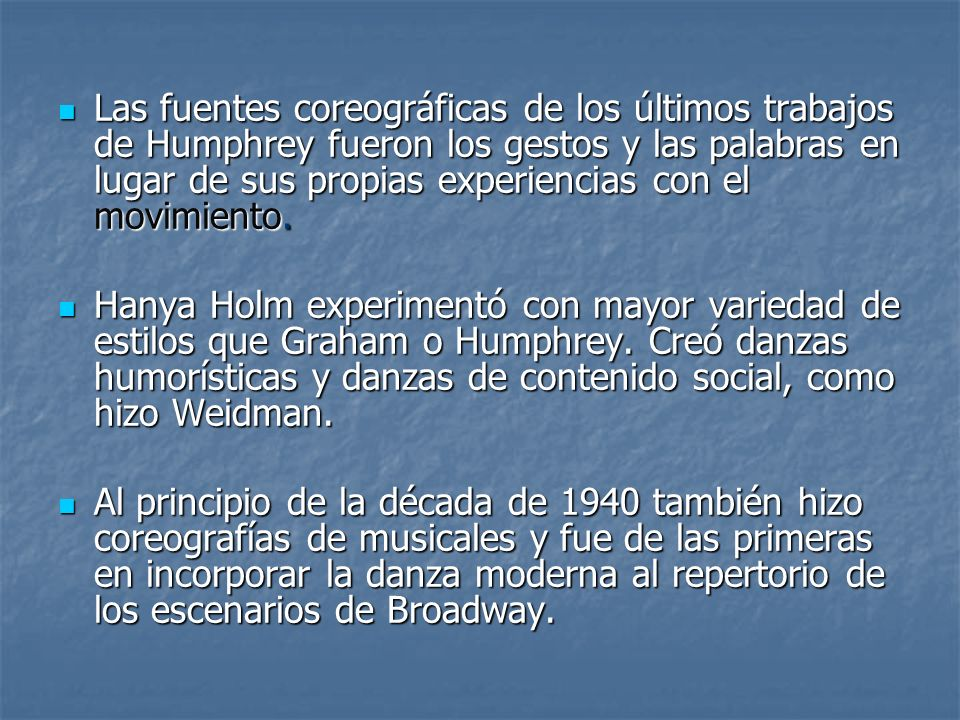 Las fuentes coreográficas de los últimos trabajos de Humphrey fueron los gestos y las palabras en lugar de sus propias experiencias con el movimiento.