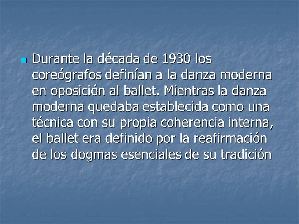 Durante la década de 1930 los coreógrafos definían a la danza moderna en oposición al ballet.