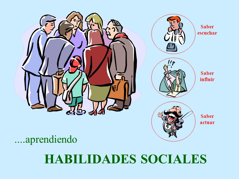 HABILIDADES SOCIALES ....aprendiendo Saber escuchar Saber influir