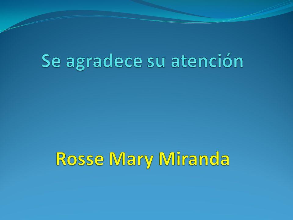 Se agradece su atención Rosse Mary Miranda