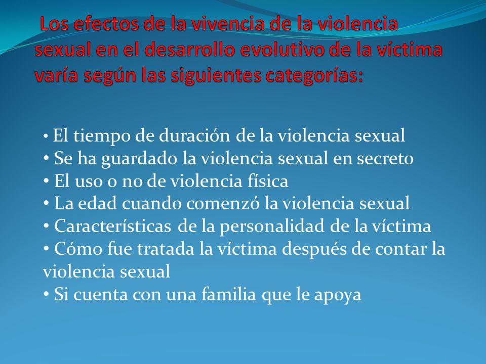 Los efectos de la vivencia de la violencia sexual en el desarrollo evolutivo de la víctima varía según las siguientes categorías: