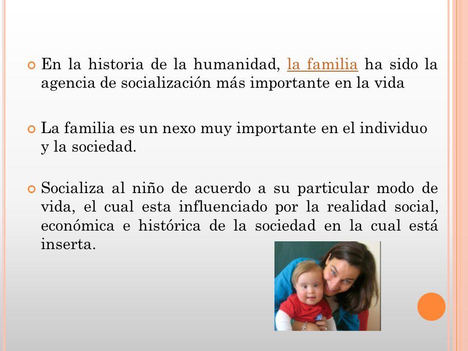 En la historia de la humanidad, la familia ha sido la agencia de socialización más importante en la vida