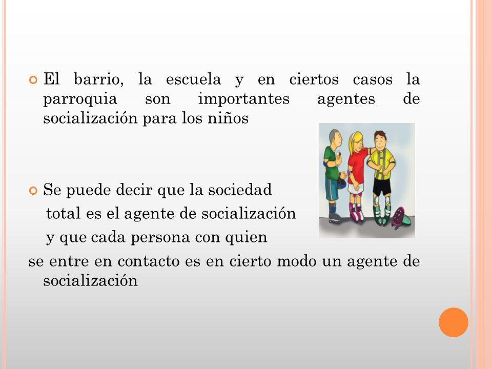 El barrio, la escuela y en ciertos casos la parroquia son importantes agentes de socialización para los niños
