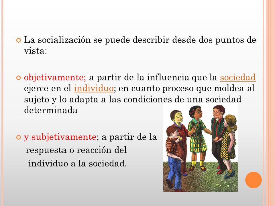 La socialización se puede describir desde dos puntos de vista: