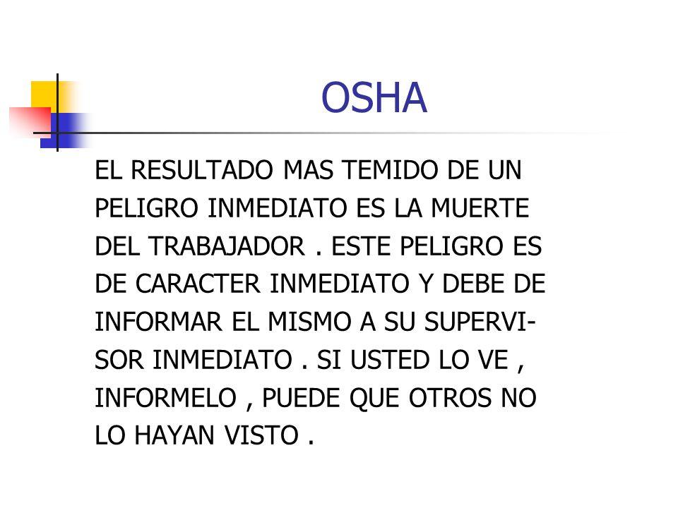 OSHA EL RESULTADO MAS TEMIDO DE UN PELIGRO INMEDIATO ES LA MUERTE