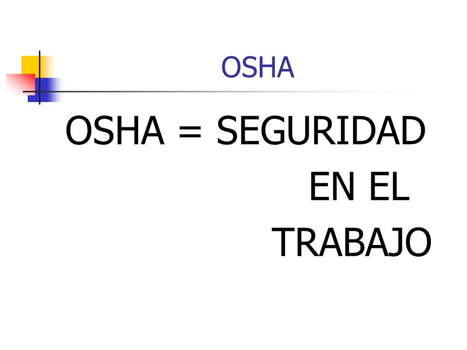 OSHA OSHA = SEGURIDAD EN EL TRABAJO