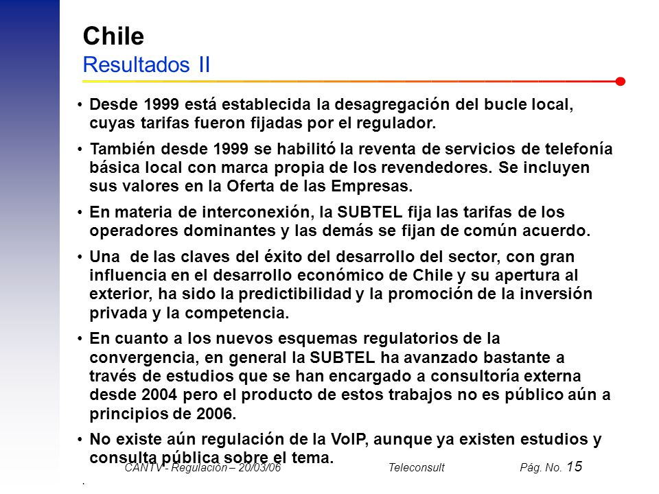 Chile Resultados II Desde 1999 está establecida la desagregación del bucle local, cuyas tarifas fueron fijadas por el regulador.