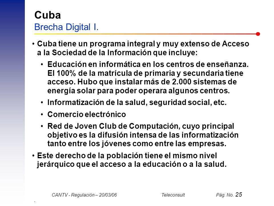 Cuba Brecha Digital I. Cuba tiene un programa integral y muy extenso de Acceso a la Sociedad de la Información que incluye: