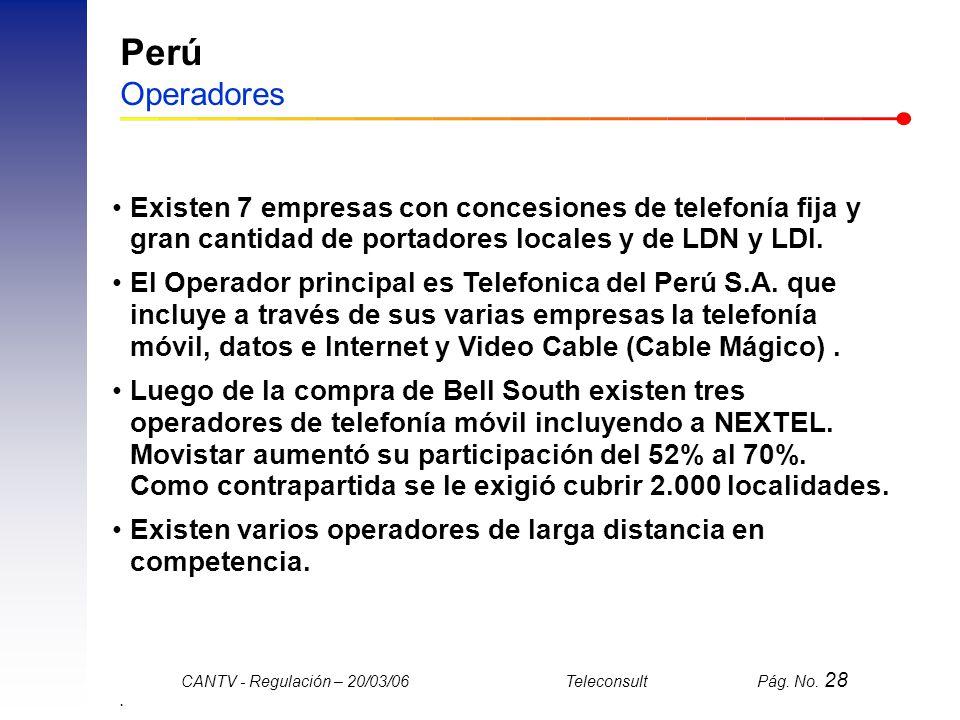 Perú Operadores Existen 7 empresas con concesiones de telefonía fija y gran cantidad de portadores locales y de LDN y LDI.