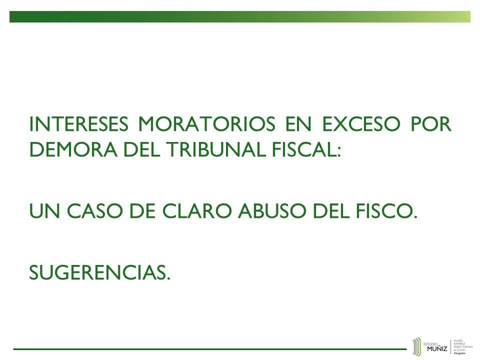 INTERESES MORATORIOS EN EXCESO POR DEMORA DEL TRIBUNAL FISCAL: