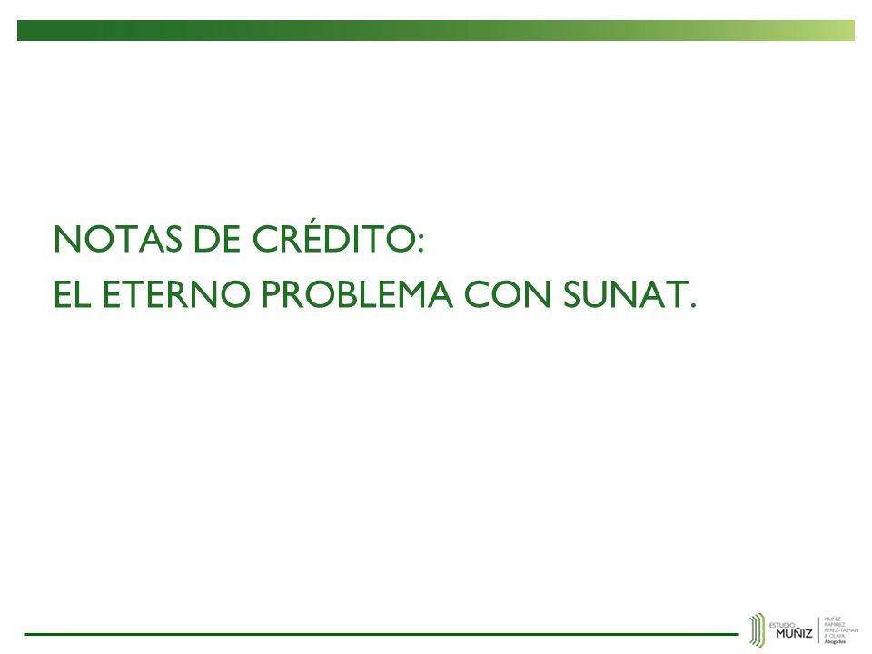 NOTAS DE CRÉDITO: EL ETERNO PROBLEMA CON SUNAT.