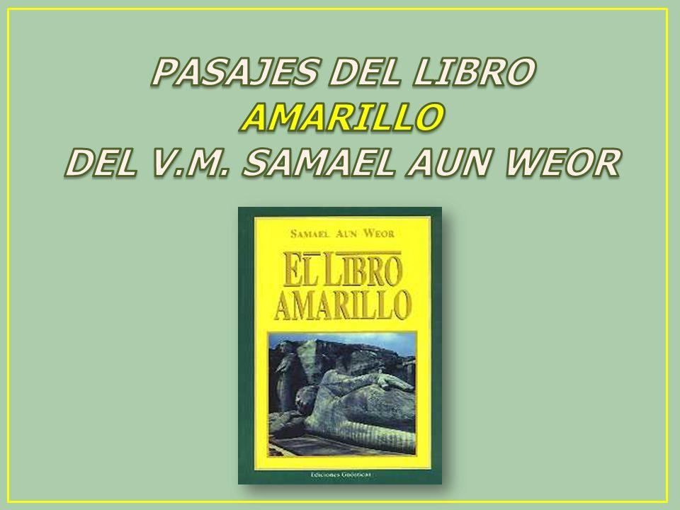 PASAJES DEL LIBRO AMARILLO DEL V.M. SAMAEL AUN WEOR
