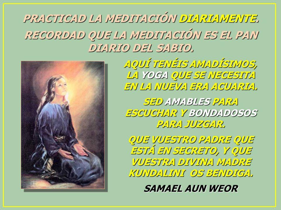 PRACTICAD LA MEDITACIÓN DIARIAMENTE.